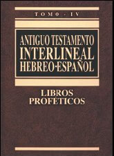 A. T. Interlineal Hebreo-Español - Volumen IV  Libros Proféticos (pasta dura)
