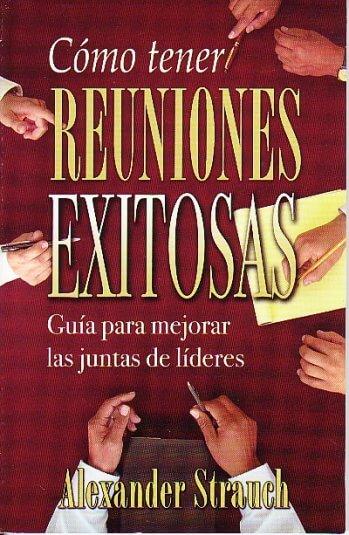 Cómo Tener Reuniones Exitosas..Guía para Mejorar las Juntas de Líderes