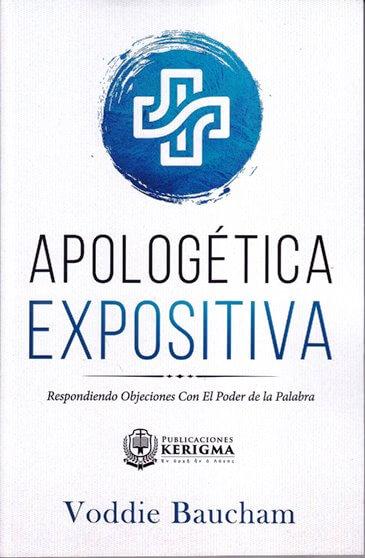 Apologetica Expositiva: Respondiendo Objeciones con el Poder de la Palabra