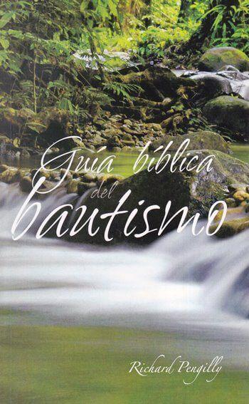 Guía Biblica del Bautismo - la enseñanza del NT y el bautismo de creyentes