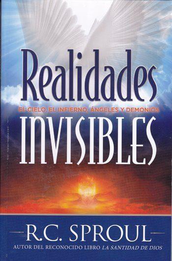 Realidades invisibles - lo que las Escrituras hablan sobre el mundo espiritual invisible (cielo