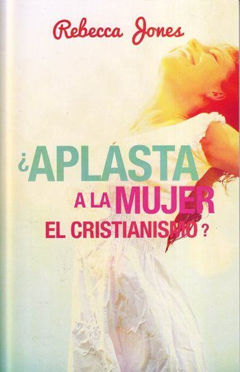 Aplasta a la Mujer el Cristianismo?