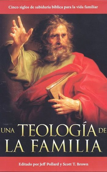 Una Teología de la Familia - cinco siglos de sabiduría bíblica para la vida familiar (pasta dura)