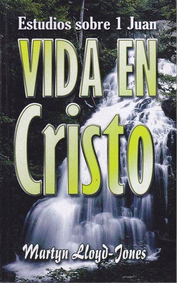 Vida en Cristo: Estudios sobre 1 Juan