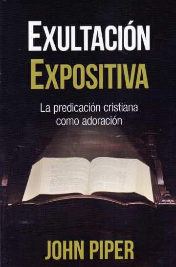 Exultación Expositiva - la predicación cristiana como adoración